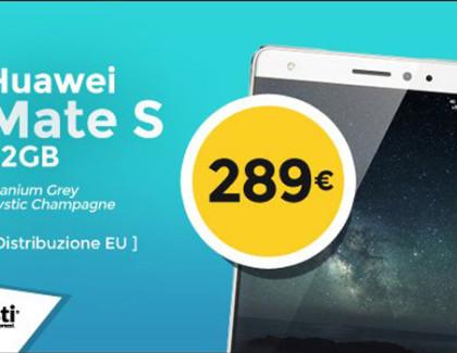 Huawei Mate S in offerta a 289€ con garanzia Europa