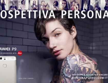 """Via a """"Prospettiva Personale"""": campagna Huawei in cui racconti il tuo punto di vista attraverso la Dual Camera del P9 e P9 Plus"""