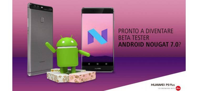 In arrivo Android Nougat per il Huawei P9 Plus